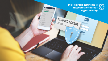 The electronic certificate is the protection of your digital identity