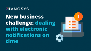 New business challenge: dealing with electronic notifications on time