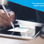 The importance NOW of the digital signature: the time to sign online